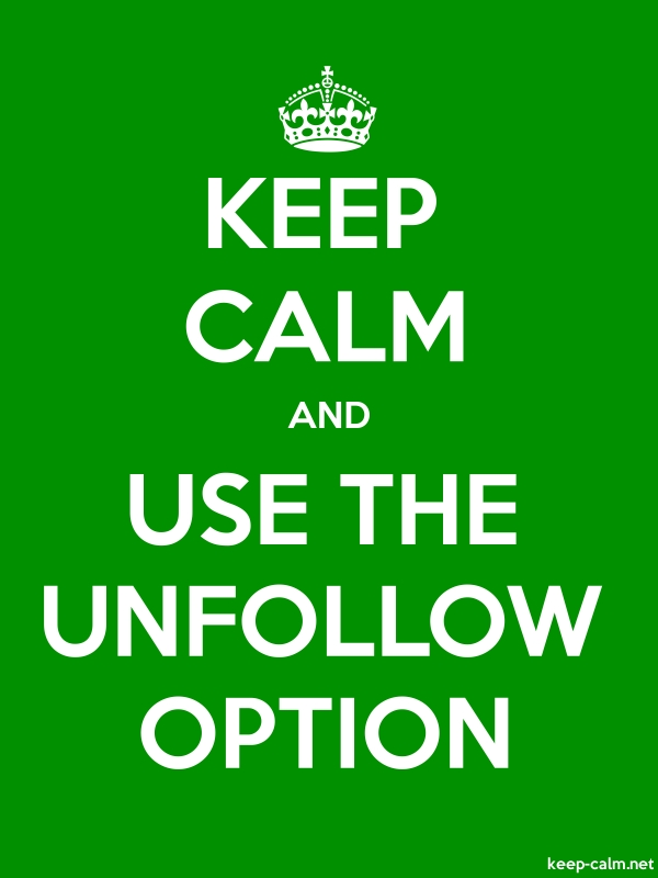 KEEP CALM AND USE THE UNFOLLOW OPTION - white/green - Default (600x800)