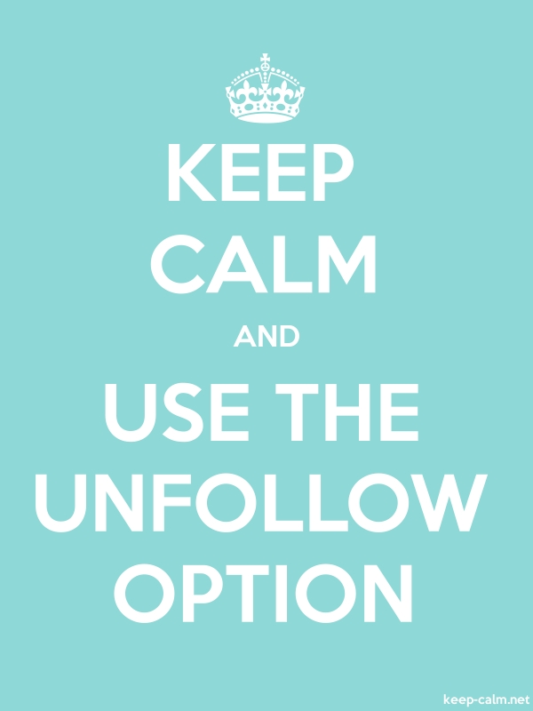 KEEP CALM AND USE THE UNFOLLOW OPTION - white/lightblue - Default (600x800)