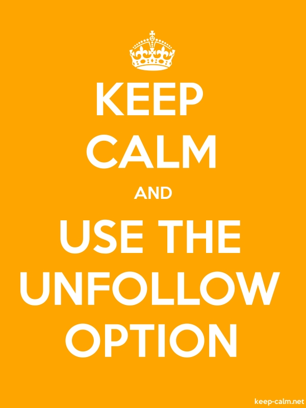 KEEP CALM AND USE THE UNFOLLOW OPTION - white/orange - Default (600x800)
