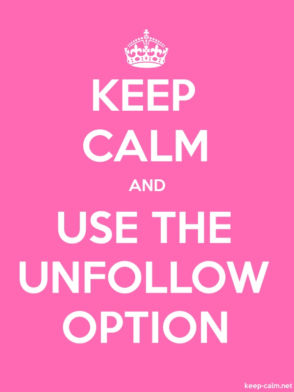 KEEP CALM AND USE THE UNFOLLOW OPTION - white/pink - Default (600x800)