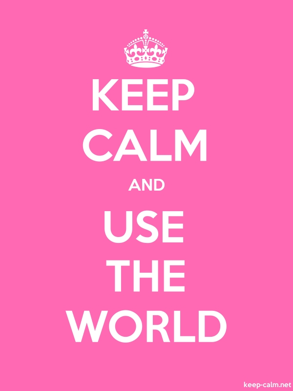 KEEP CALM AND USE THE WORLD - white/pink - Default (600x800)