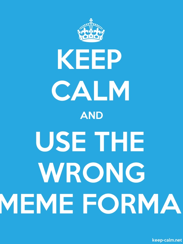 KEEP CALM AND USE THE WRONG MEME FORMA - white/blue - Default (600x800)
