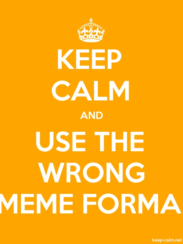 KEEP CALM AND USE THE WRONG MEME FORMA - white/orange - Default (600x800)