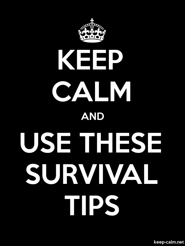KEEP CALM AND USE THESE SURVIVAL TIPS - white/black - Default (600x800)