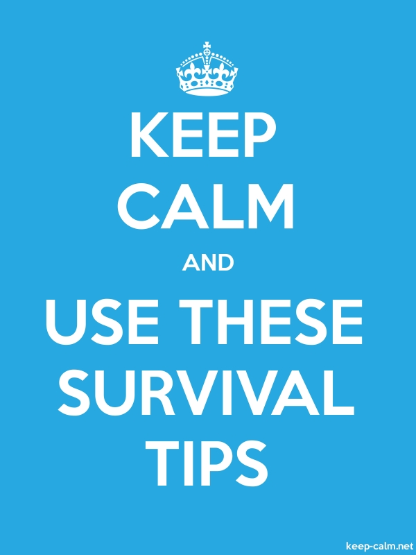 KEEP CALM AND USE THESE SURVIVAL TIPS - white/blue - Default (600x800)