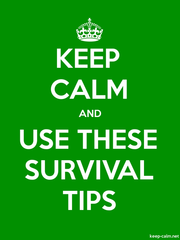 KEEP CALM AND USE THESE SURVIVAL TIPS - white/green - Default (600x800)