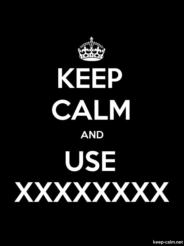 KEEP CALM AND USE XXXXXXXX - white/black - Default (600x800)
