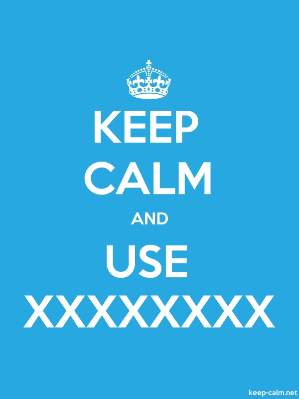 KEEP CALM AND USE XXXXXXXX - white/blue - Default (600x800)