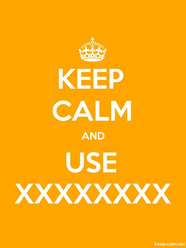 KEEP CALM AND USE XXXXXXXX - white/orange - Default (600x800)