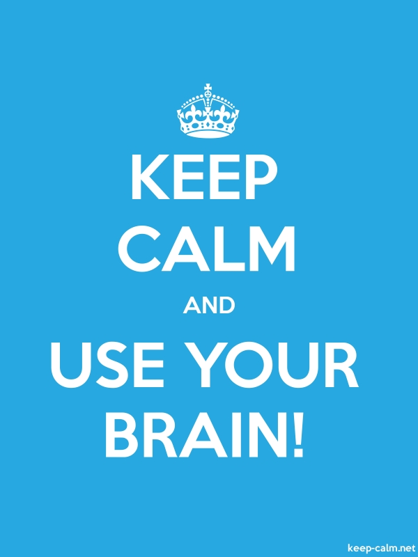KEEP CALM AND USE YOUR BRAIN! - white/blue - Default (600x800)
