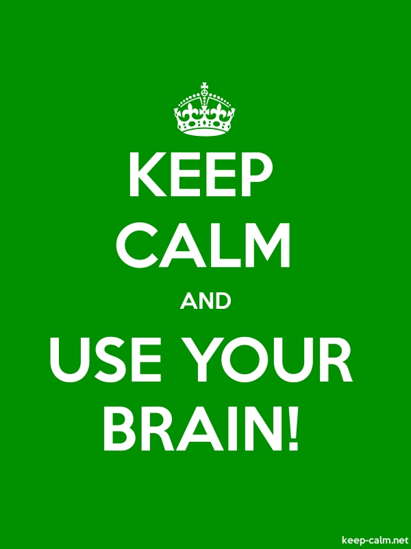 KEEP CALM AND USE YOUR BRAIN! - white/green - Default (600x800)