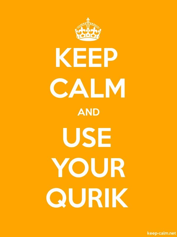 KEEP CALM AND USE YOUR QURIK - white/orange - Default (600x800)