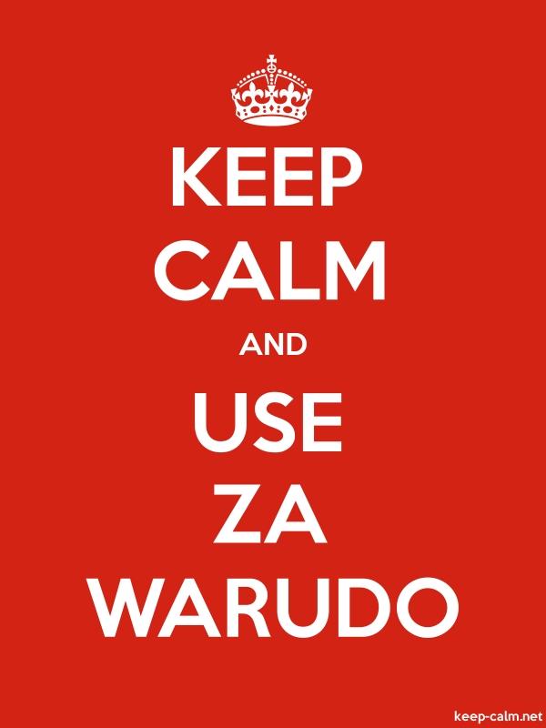 KEEP CALM AND USE ZA WARUDO - white/red - Default (600x800)
