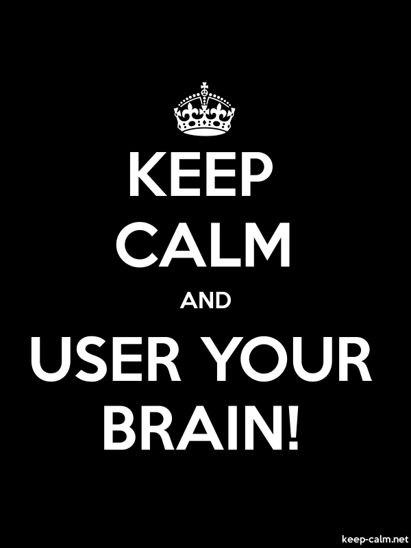 KEEP CALM AND USER YOUR BRAIN! - white/black - Default (600x800)