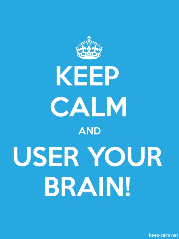 KEEP CALM AND USER YOUR BRAIN! - white/blue - Default (600x800)