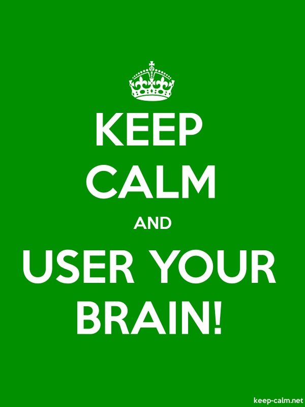 KEEP CALM AND USER YOUR BRAIN! - white/green - Default (600x800)