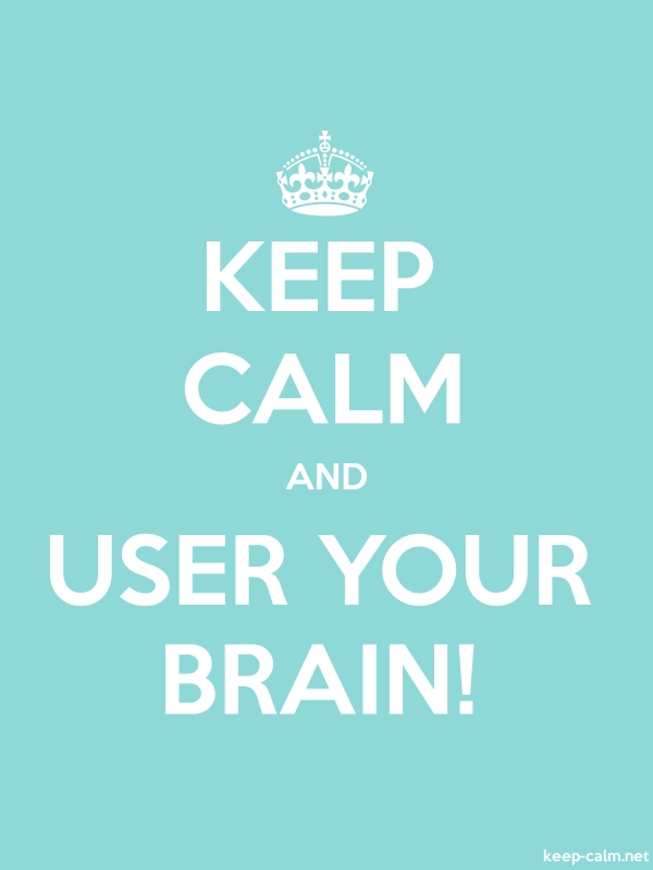 KEEP CALM AND USER YOUR BRAIN! - white/lightblue - Default (600x800)