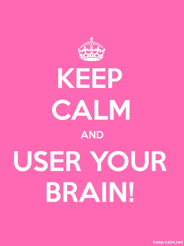 KEEP CALM AND USER YOUR BRAIN! - white/pink - Default (600x800)