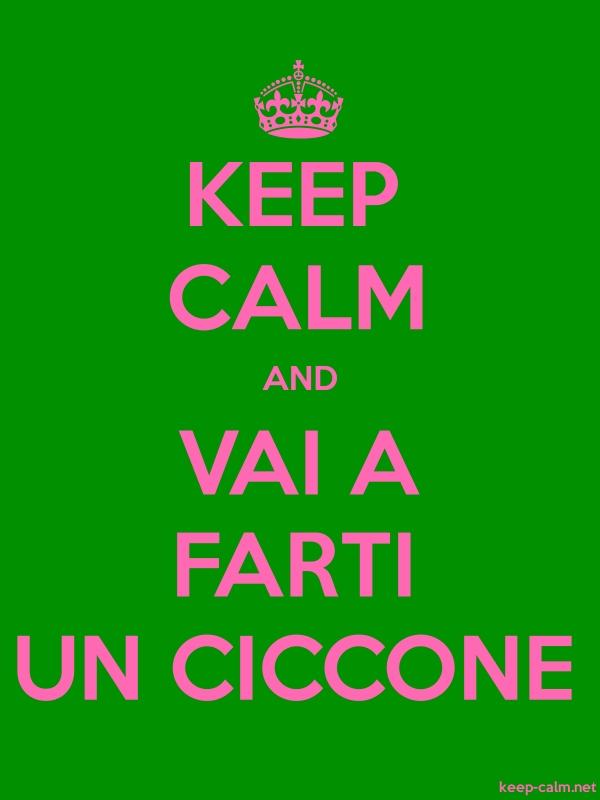 KEEP CALM AND VAI A FARTI UN CICCONE - pink/green - Default (600x800)
