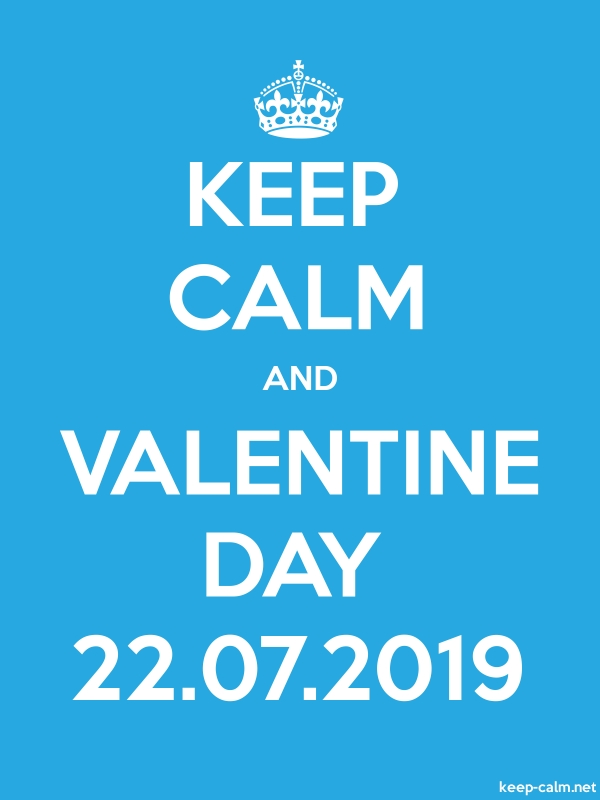 KEEP CALM AND VALENTINE DAY 22.07.2019 - white/blue - Default (600x800)