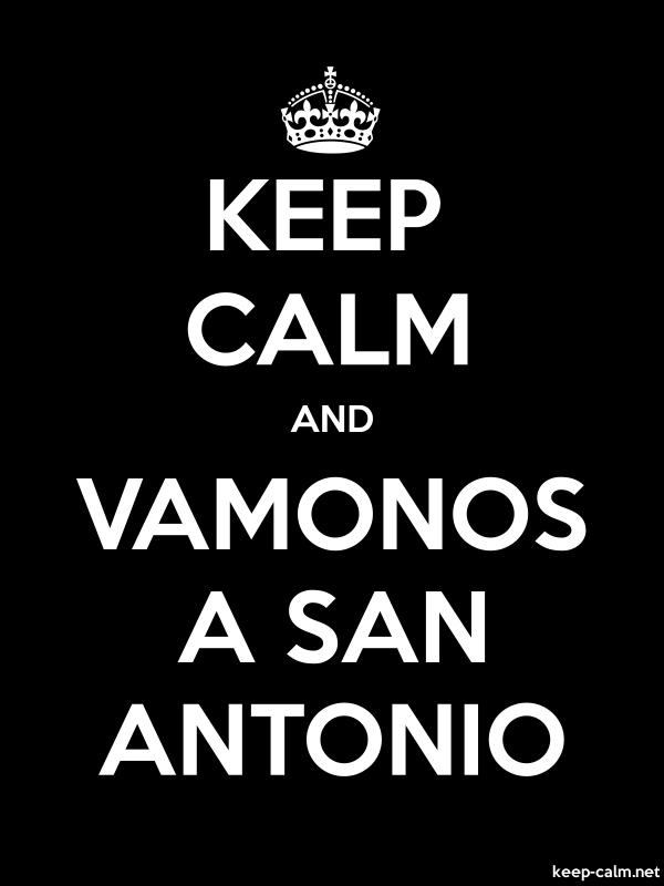 KEEP CALM AND VAMONOS A SAN ANTONIO - white/black - Default (600x800)