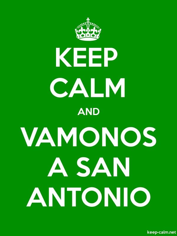 KEEP CALM AND VAMONOS A SAN ANTONIO - white/green - Default (600x800)