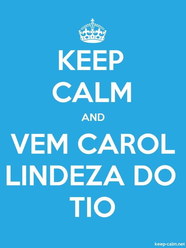 KEEP CALM AND VEM CAROL LINDEZA DO TIO - white/blue - Default (600x800)