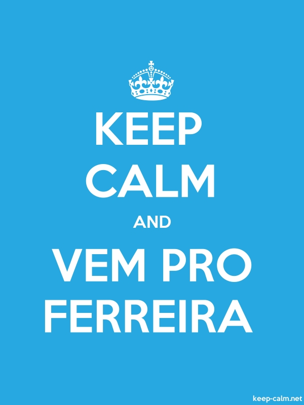 KEEP CALM AND VEM PRO FERREIRA - white/blue - Default (600x800)