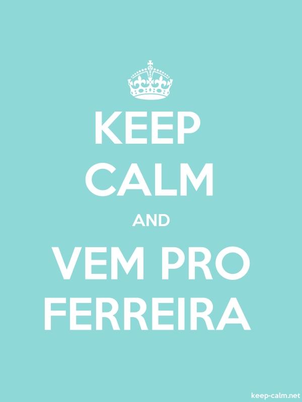 KEEP CALM AND VEM PRO FERREIRA - white/lightblue - Default (600x800)