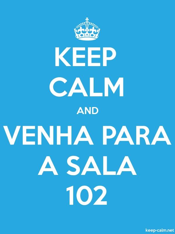 KEEP CALM AND VENHA PARA A SALA 102 - white/blue - Default (600x800)