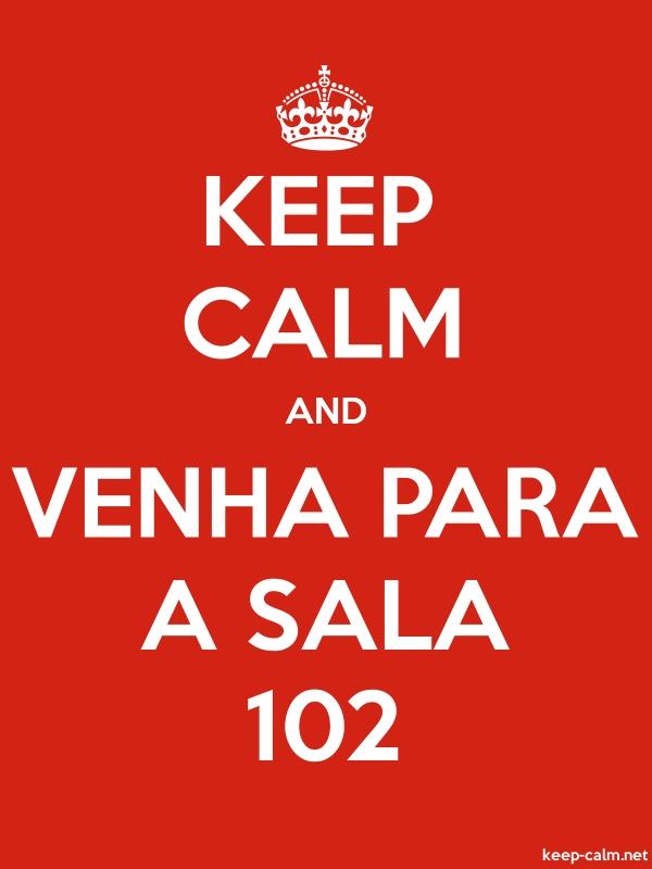 KEEP CALM AND VENHA PARA A SALA 102 - white/red - Default (600x800)