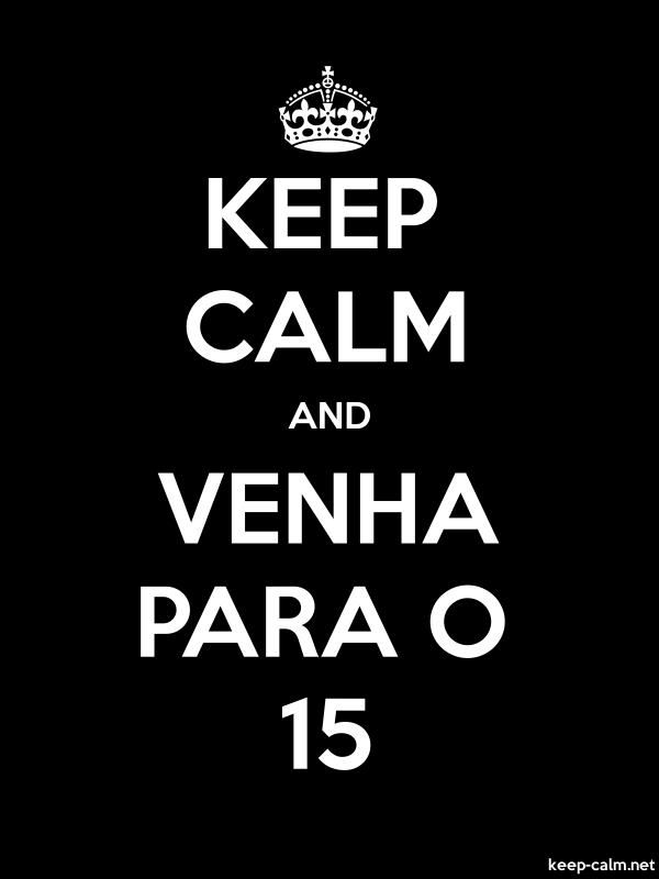 KEEP CALM AND VENHA PARA O 15 - white/black - Default (600x800)