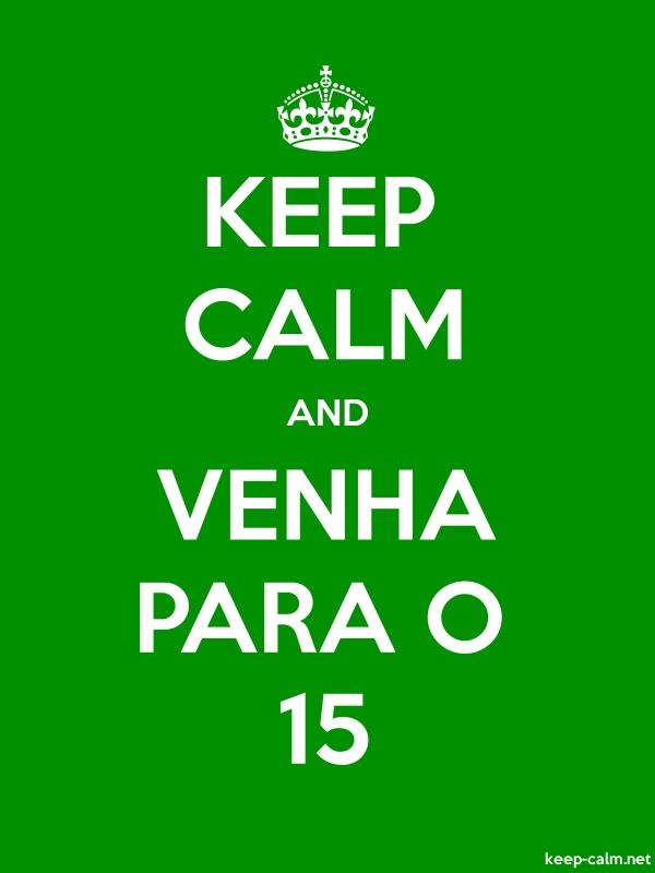 KEEP CALM AND VENHA PARA O 15 - white/green - Default (600x800)