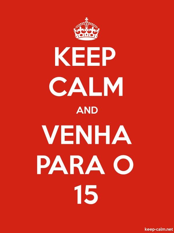 KEEP CALM AND VENHA PARA O 15 - white/red - Default (600x800)