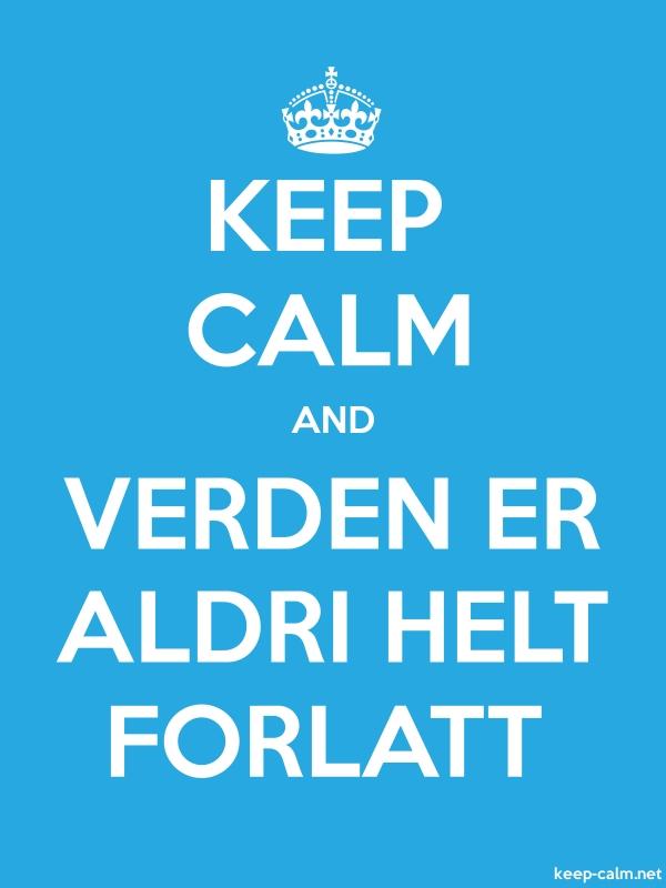 KEEP CALM AND VERDEN ER ALDRI HELT FORLATT - white/blue - Default (600x800)