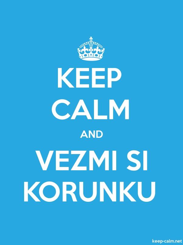 KEEP CALM AND VEZMI SI KORUNKU - white/blue - Default (600x800)