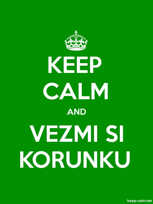 KEEP CALM AND VEZMI SI KORUNKU - white/green - Default (600x800)