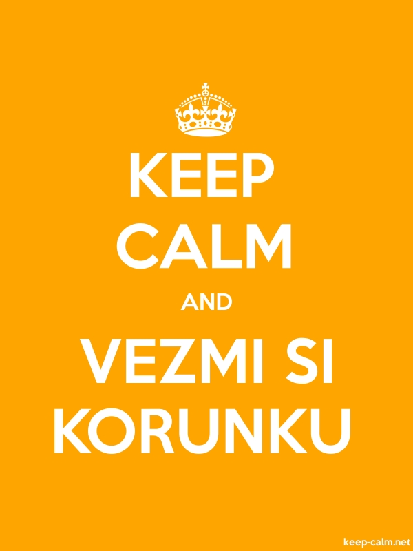 KEEP CALM AND VEZMI SI KORUNKU - white/orange - Default (600x800)