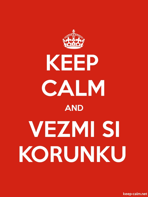 KEEP CALM AND VEZMI SI KORUNKU - white/red - Default (600x800)