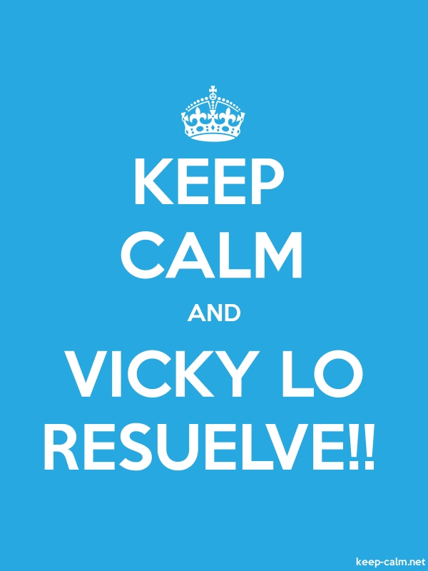KEEP CALM AND VICKY LO RESUELVE!! - white/blue - Default (600x800)