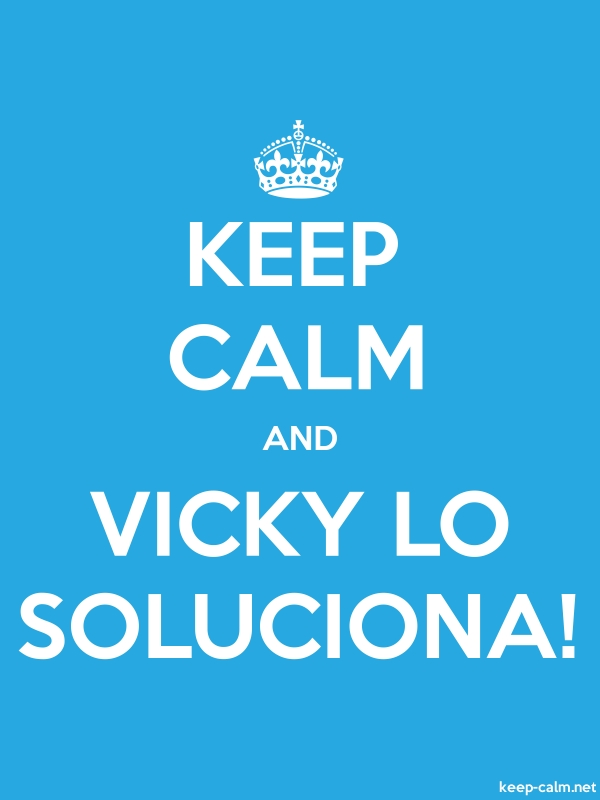 KEEP CALM AND VICKY LO SOLUCIONA! - white/blue - Default (600x800)
