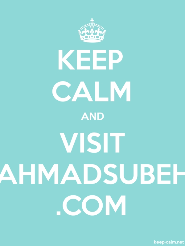 KEEP CALM AND VISIT AHMADSUBEH .COM - white/lightblue - Default (600x800)