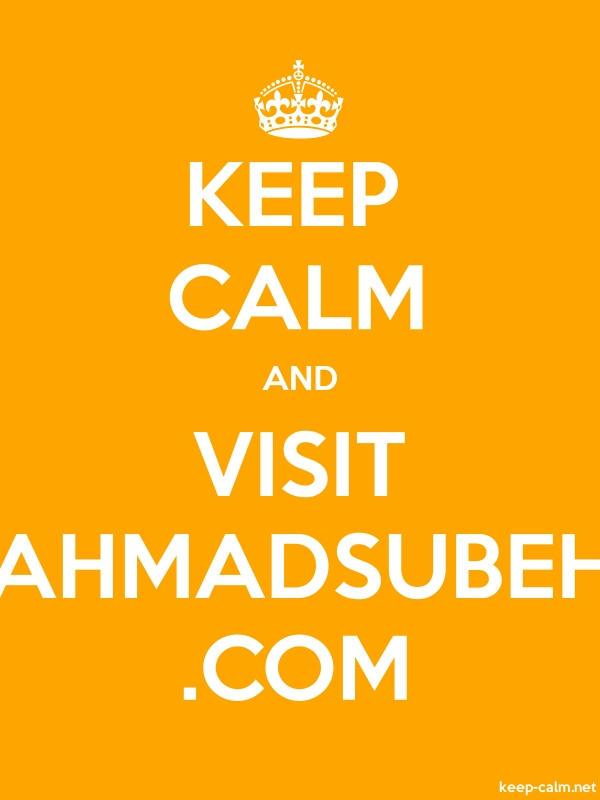 KEEP CALM AND VISIT AHMADSUBEH .COM - white/orange - Default (600x800)