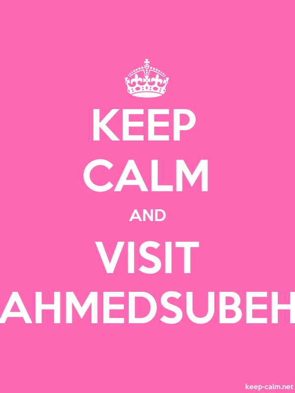 KEEP CALM AND VISIT AHMEDSUBEH - white/pink - Default (600x800)