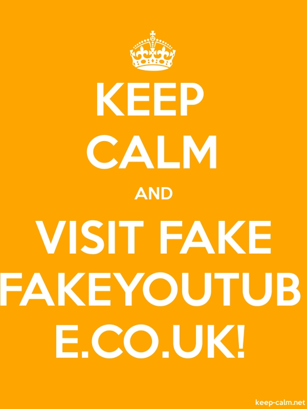 KEEP CALM AND VISIT FAKE FAKEYOUTUB E.CO.UK! - white/orange - Default (600x800)