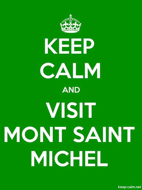 KEEP CALM AND VISIT MONT SAINT MICHEL - white/green - Default (600x800)