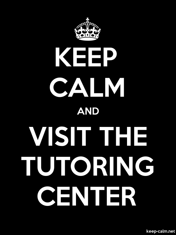 KEEP CALM AND VISIT THE TUTORING CENTER - white/black - Default (600x800)