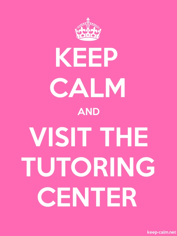 KEEP CALM AND VISIT THE TUTORING CENTER - white/pink - Default (600x800)