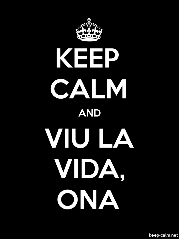 KEEP CALM AND VIU LA VIDA, ONA - white/black - Default (600x800)