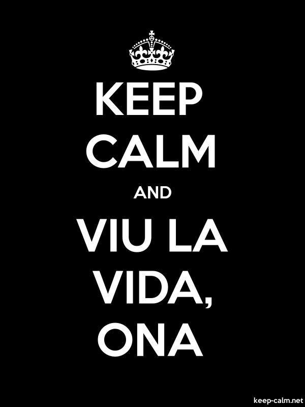 KEEP CALM AND VIU LA VIDA, ONA - white/black - Default (600x800)